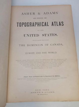 Asher & Adams' New statistical and Topographical Atlas of the United States With maps showing the Dominion of Canada, Europe and the world.