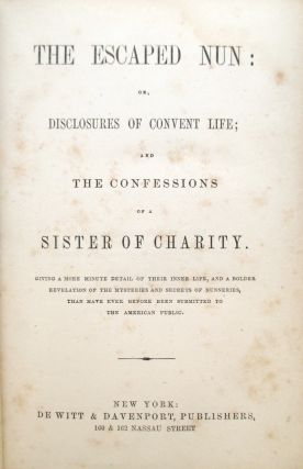 The Escaped Nun: or, Disclosures of Convent Life; and The Confessions of a Sister of Charity