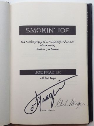 Smokin' Joe: The Autobiography of a Heavyweight Champion of the World, Smokin' Joe Frazier. Joe FRAZIER, Phil BERGER.