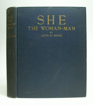 She: The Woman-Man. Aleta B. BAKER.