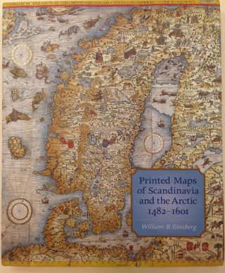 Printed Maps of Scandinavia and the Arctic 1482-1601. William B. GINSBERG.