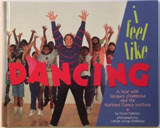 I Feel LIke Dancing: A Year with Jacques d'Amboise and the National Dance Institute