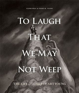 To Laugh That We May Not Weep: The Life & Times of Art Young. Glenn BRAY, Frank M. YOUNG, eds