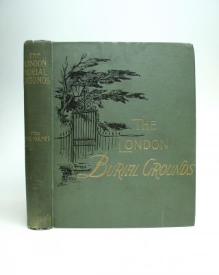 The London Burial Grounds: Notes on Their History From Earliest Times to the Present Day. Basil...