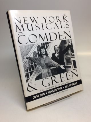The New York Musicals of Comden & Green The Complete Book and Lyrics; On the Town, Wonderful...