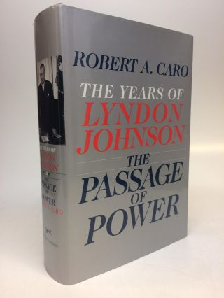 The Years of Lyndon Johnson; The Passage of Power. Robert A. CARO