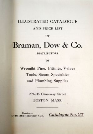 Illustrated Catalogue and Price List of Braman, Dow & Co. Distributors of Wrought Pipe, Fittings, Valves, Tools, Steam Specialties, and Plumbing Supplies