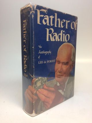 Father of Radio. Lee DE FOREST.