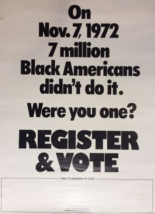 On Nov. 7, 1972 7 million Black Americans didn't do it. Were you one? Register & Vote. NATIONAL...