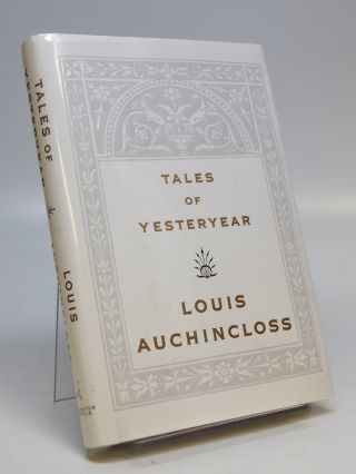 Tales of Yesteryear. Louis AUCHINCLOSS
