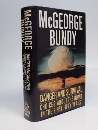 Danger and Survival: Choices About the Bomb in the First Fifty Years. McGeorge BUNDY.