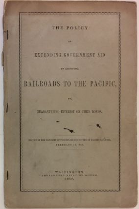 The Great Railroad Routes to the Pacific, and Their Connections.; within The Policy of Extending Government Aid to Additional Railroads to the Pacific, by Guaranteeing Interest on Their Bonds.