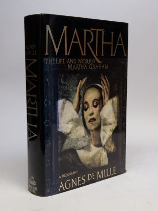 Martha; The Life and Work of Martha Graham. Agnes DE MILLE