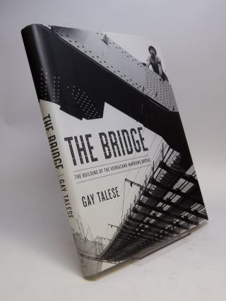 The Bridge; The Building of the Verrazano-Narrows Bridge. Gay TALESE