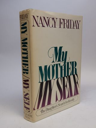 My Mother/My Self; The Daughter's Search for Identity. Nancy FRIDAY