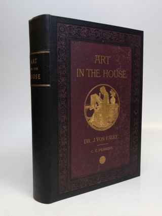 Art in the House.; Historical, Critical, and Aesthetical Studies on the Decoration and Furnishing...