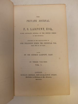 The Private Journal of F. S. Larpent, Judge Advocate General of the British Forces in the Peninsula. Attached to the Head-Quarters of Lord Wellington during the Peninsular War, from 1812 to its close.