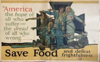 "Save Food and Defeat Frightfulness; ""America, the hope of all who suffer - the dread of all who..."