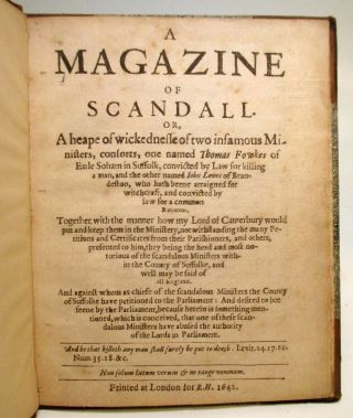A Magazine of Scandall, or a Heape of Wickedness of Two Infamous Ministers, Consorts...together with the Manner how my Lord of Canterbury would put and keep them in the Ministry, notwithstanding the many Petitions & Certifications from their Parishioners...