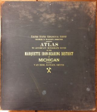 Atlas to Accompany Monograph XXVIII on the Marquette Iron-Bearing District of Michigan. Julius...